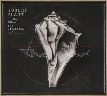 Robert Plant: Lullaby and... The Ceaseless Roar